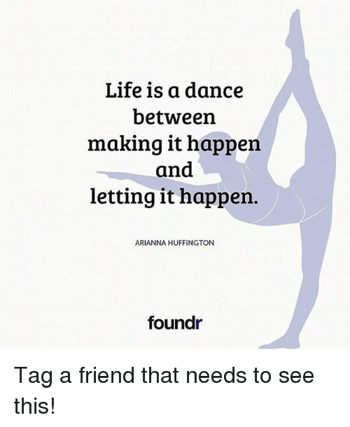 Life, Memes, And Huffington: Life Is A Dance Between Making It Happen And - Arianna Friends, Transparent background PNG HD thumbnail
