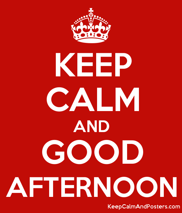 Keep Calm And Good Afternoon Poster - Good Afternoon, Transparent background PNG HD thumbnail